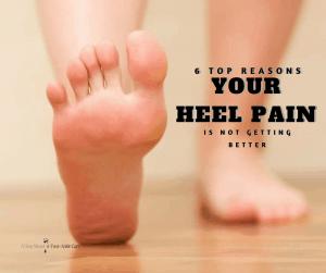 Top 6 reason your heel pain isn't getting better - UPDATED!